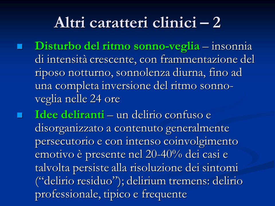 Altri caratteri clinici – 2 Disturbo del ritmo sonno-veglia – insonnia di intensità crescente, con frammentazione del riposo notturno, sonnolenza diur
