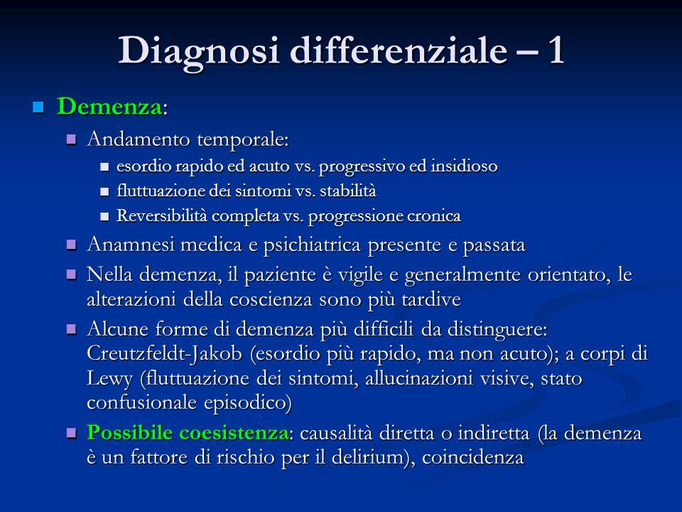 Diagnosi differenziale – 1 Demenza: Demenza: Andamento temporale: Andamento temporale: esordio rapido ed acuto vs. progressivo ed insidioso esordio ra