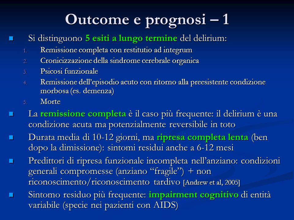 Outcome e prognosi – 1 Si distinguono 5 esiti a lungo termine del delirium: Si distinguono 5 esiti a lungo termine del delirium: 1. Remissione complet