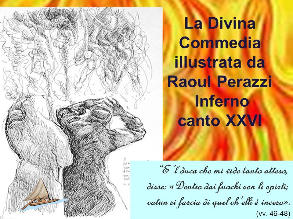 Alessandro Vellutello, illustrazione del Canto XXVI Maestro mio, rispuos io, «per udirti son io più certo; ma già m era avviso che così fosse (vv.