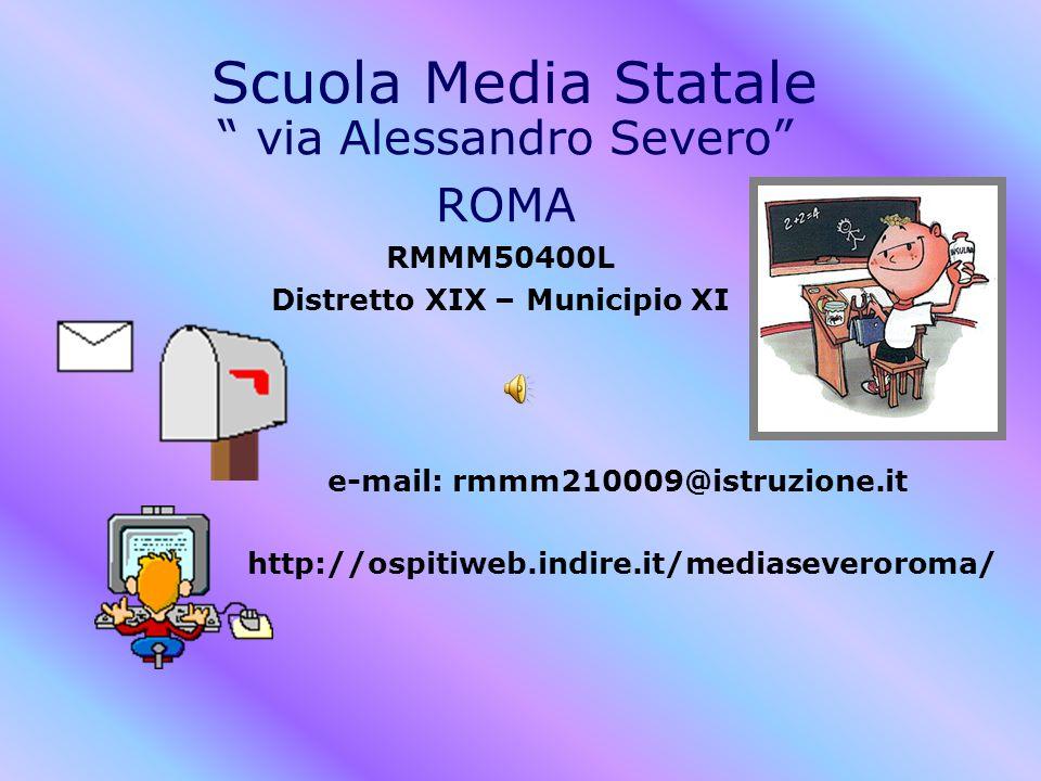 Scuola Media Statale e-mail: rmmm210009@istruzione.it http://ospitiweb.indire.it/mediaseveroroma/ RMMM50400L Distretto XIX – Municipio XI via Alessand