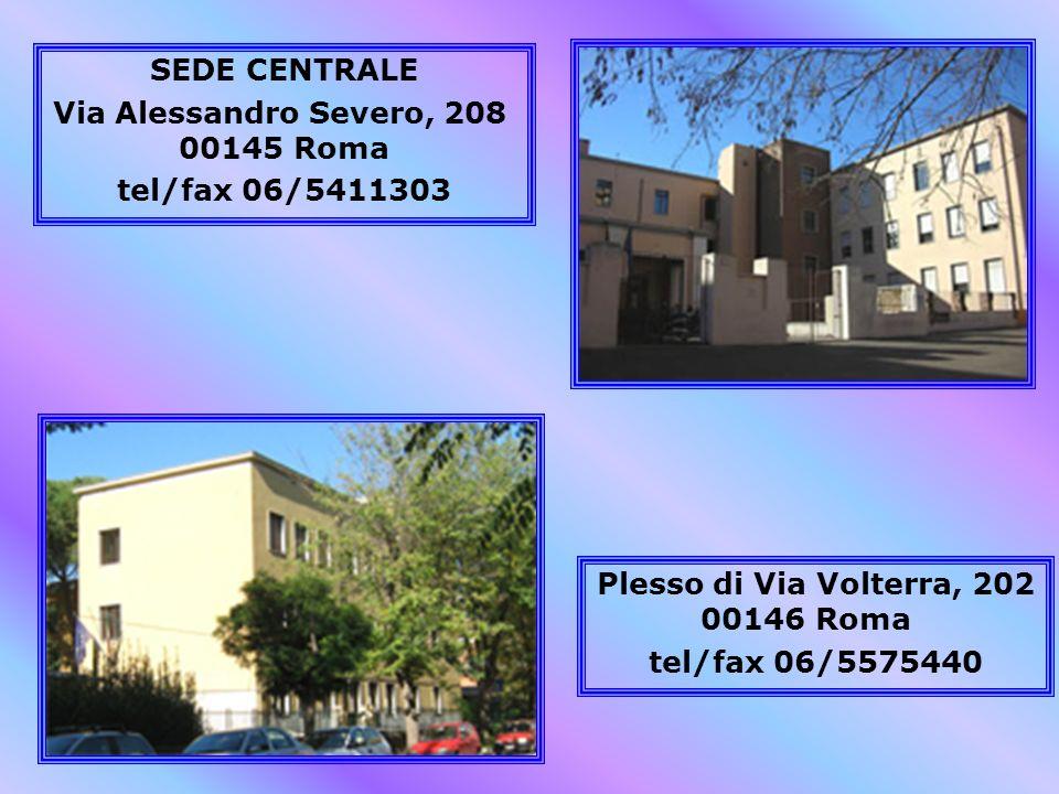 SEDE CENTRALE Via Alessandro Severo, 208 00145 Roma tel/fax 06/5411303 Plesso di Via Volterra, 202 00146 Roma tel/fax 06/5575440