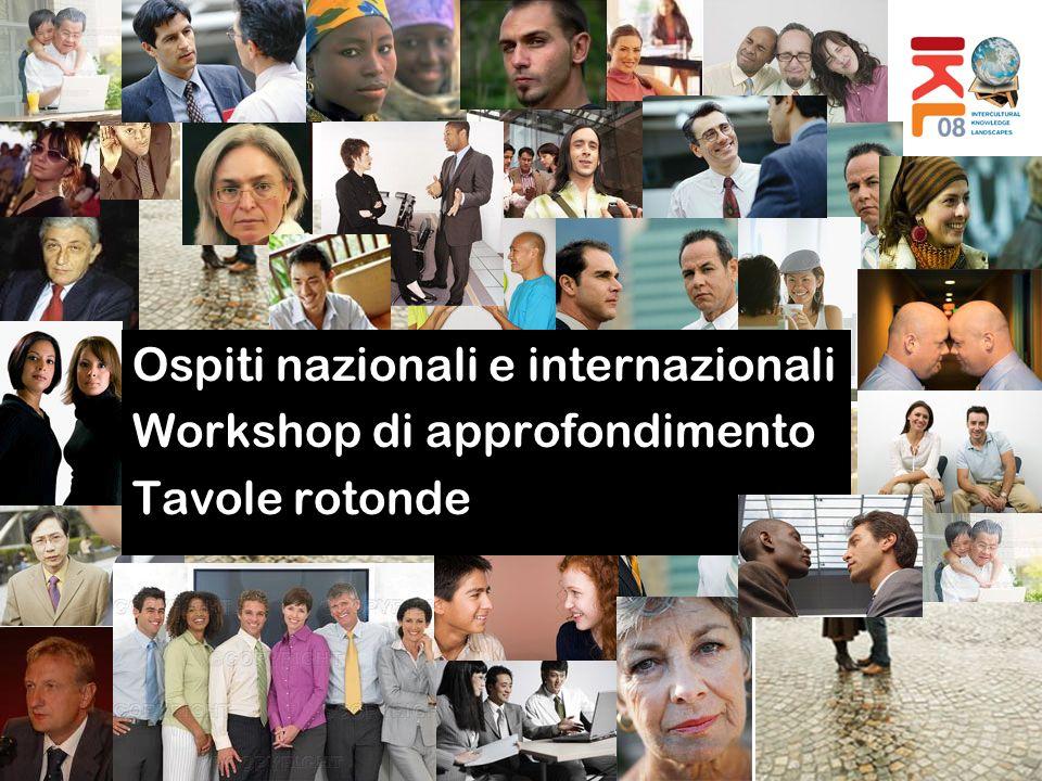 Ospiti nazionali e internazionali Workshop di approfondimento Tavole rotonde