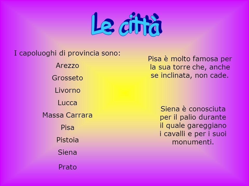 I capoluoghi di provincia sono: Arezzo Grosseto Livorno Lucca Massa Carrara Pisa Pistoia Siena Prato Pisa è molto famosa per la sua torre che, anche s