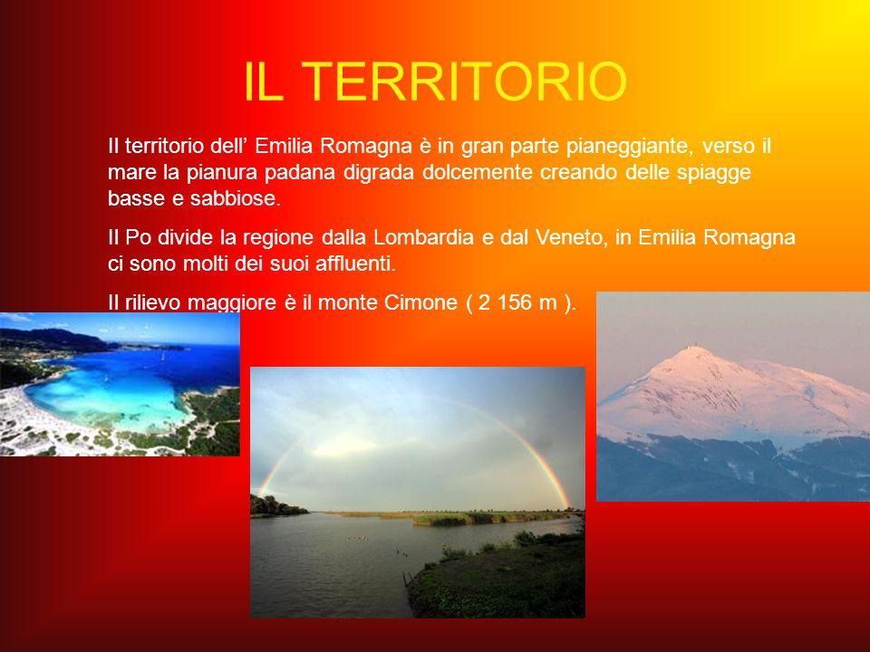 IL TERRITORIO Il territorio dell Emilia Romagna è in gran parte pianeggiante, verso il mare la pianura padana digrada dolcemente creando delle spiagge
