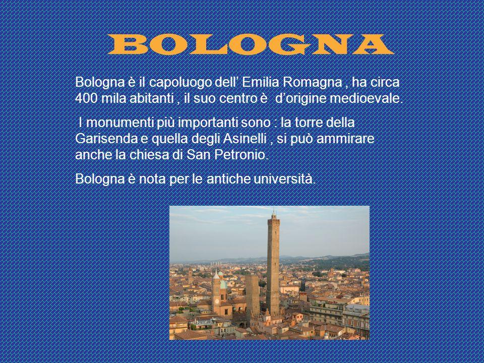 BOLOGNA Bologna è il capoluogo dell Emilia Romagna, ha circa 400 mila abitanti, il suo centro è dorigine medioevale. I monumenti più importanti sono :