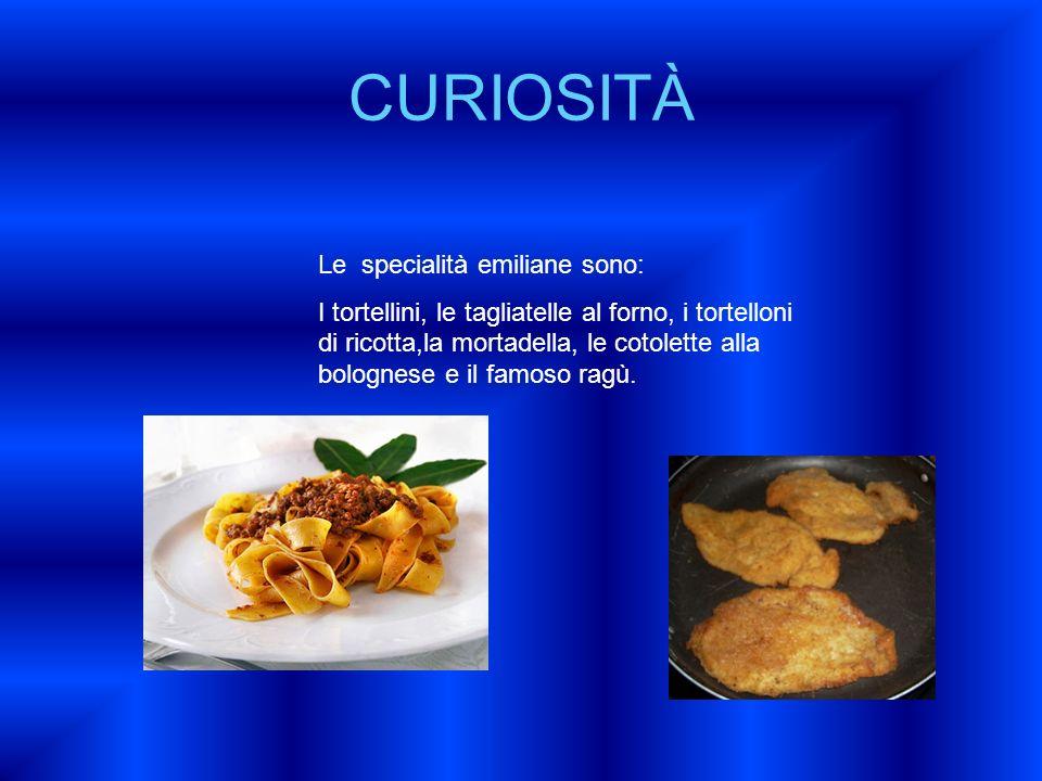 CURIOSITÀ Le specialità emiliane sono: I tortellini, le tagliatelle al forno, i tortelloni di ricotta,la mortadella, le cotolette alla bolognese e il