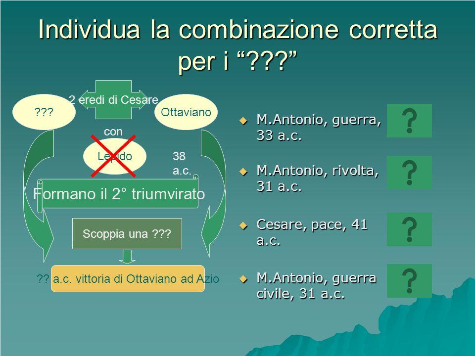 Individua la combinazione corretta per i ??? M.Antonio, guerra, 33 a.c. M.Antonio, guerra, 33 a.c. M.Antonio, rivolta, 31 a.c. M.Antonio, rivolta, 31