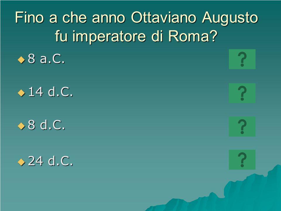 Fino a che anno Ottaviano Augusto fu imperatore di Roma? 8 a.C. 8 a.C. 14 d.C. 14 d.C. 8 d.C. 8 d.C. 24 d.C. 24 d.C.
