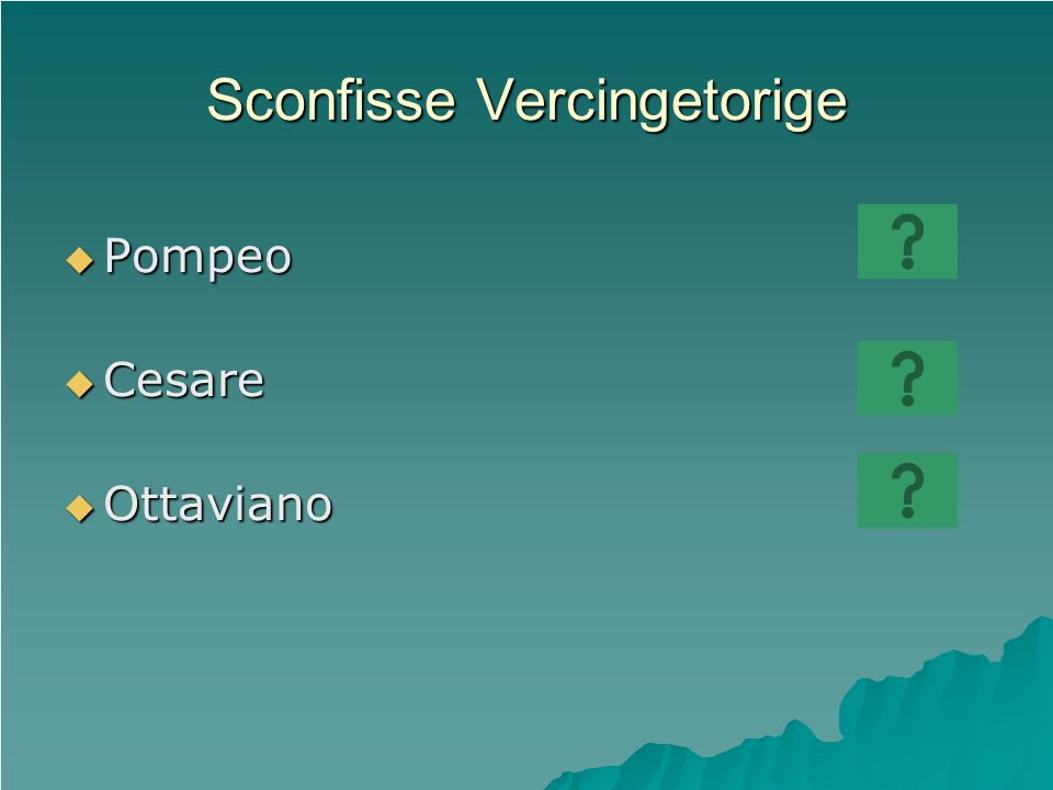 Sconfisse Vercingetorige Pompeo Pompeo Cesare Cesare Ottaviano Ottaviano