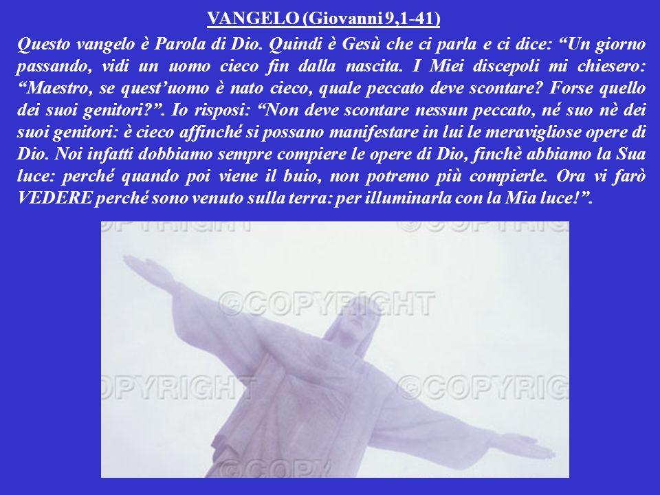 VANGELO (Giovanni 9,1-41) Questo vangelo è Parola di Dio.