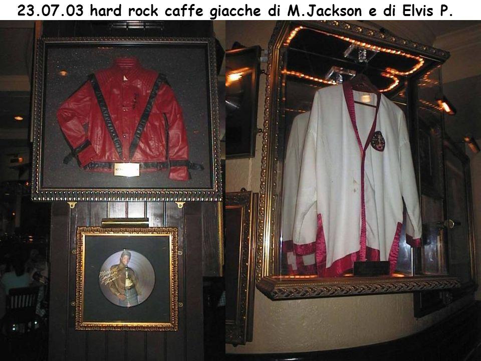 23.07.03 hard rock caffe giacche di M.Jackson e di Elvis P.