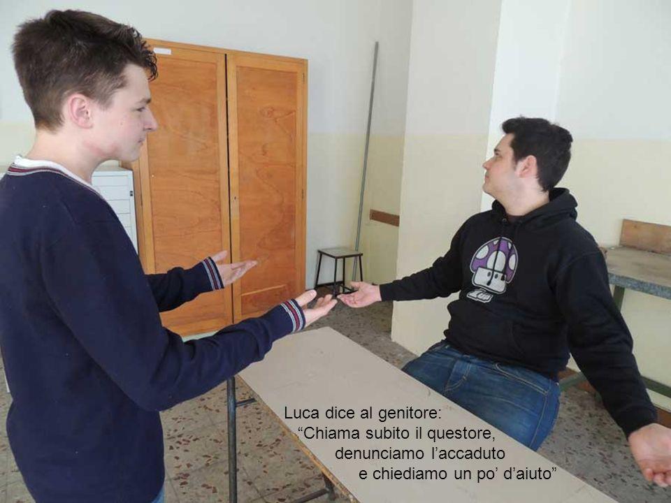 Luca dice al genitore: Chiama subito il questore, denunciamo laccaduto e chiediamo un po daiuto