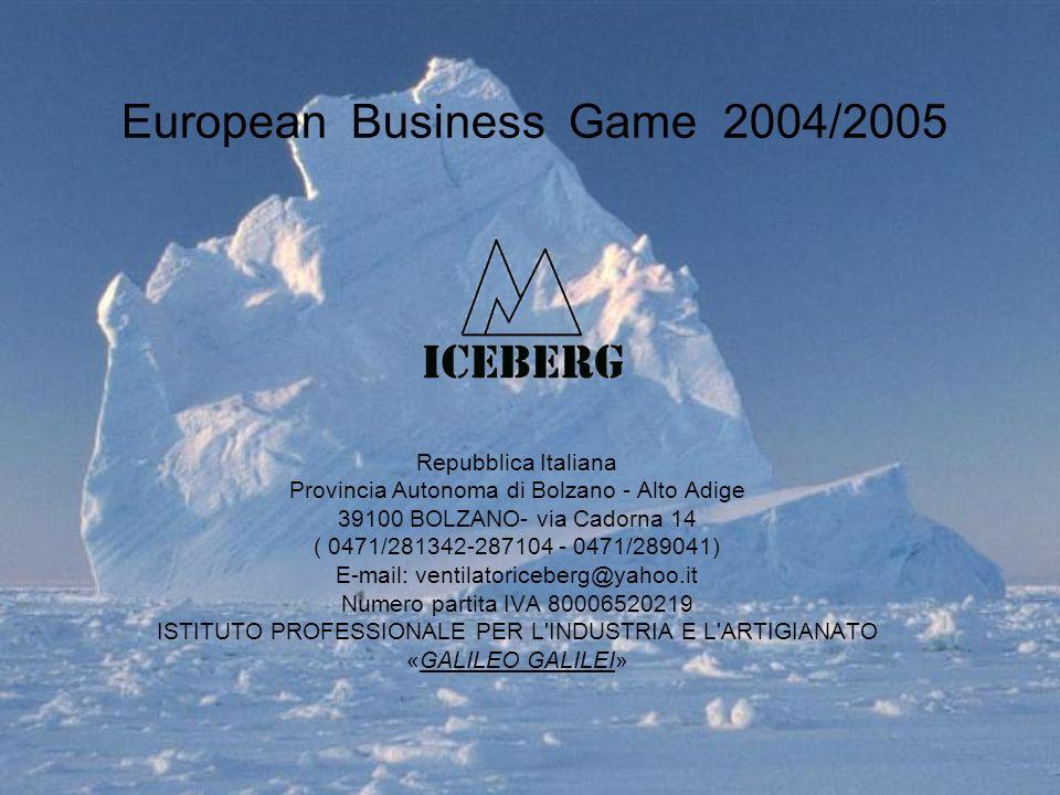European Business Game 2004/2005 Repubblica Italiana Provincia Autonoma di Bolzano - Alto Adige 39100 BOLZANO- via Cadorna 14 ( 0471/281342-287104 - 0471/289041) E-mail: ventilatoriceberg@yahoo.it Numero partita IVA 80006520219 ISTITUTO PROFESSIONALE PER L INDUSTRIA E L ARTIGIANATO «GALILEO GALILEI»