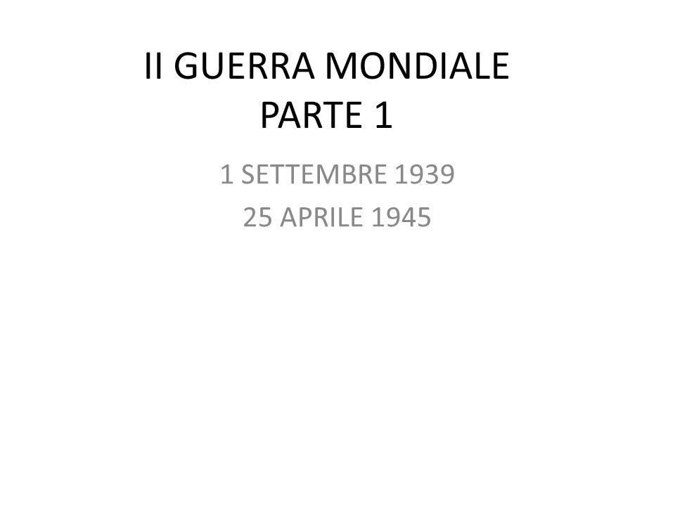 II GUERRA MONDIALE PARTE 1 1 SETTEMBRE 1939 25 APRILE 1945