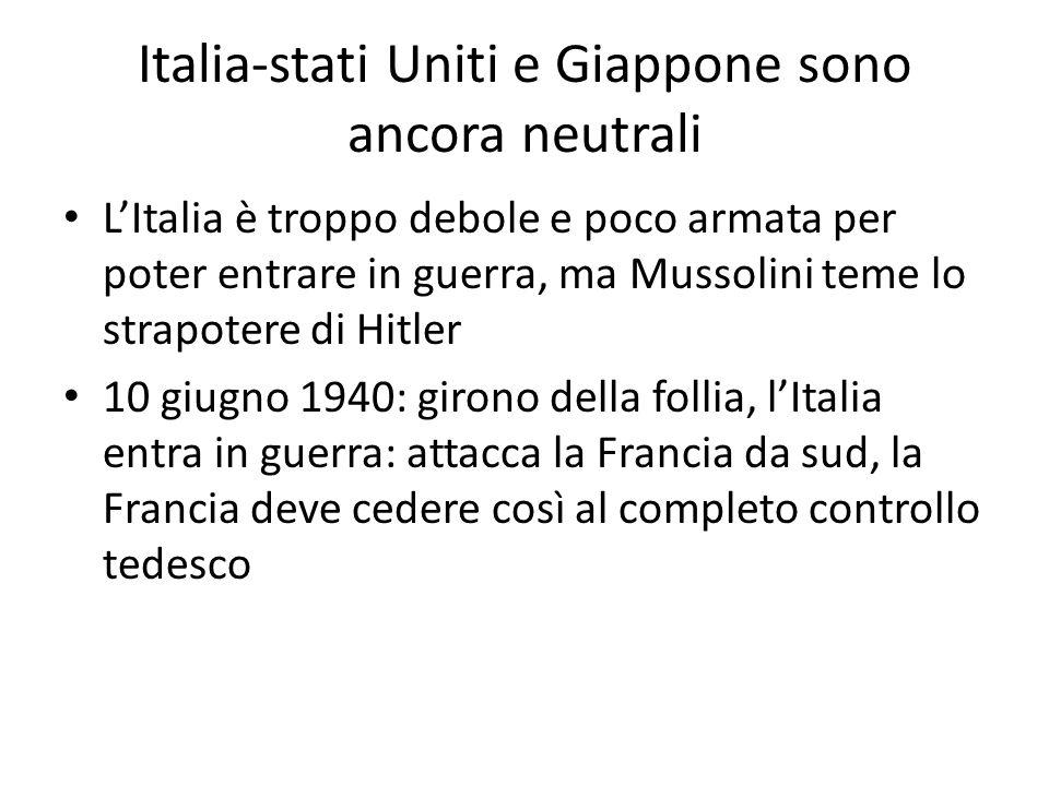 Italia-stati Uniti e Giappone sono ancora neutrali LItalia è troppo debole e poco armata per poter entrare in guerra, ma Mussolini teme lo strapotere