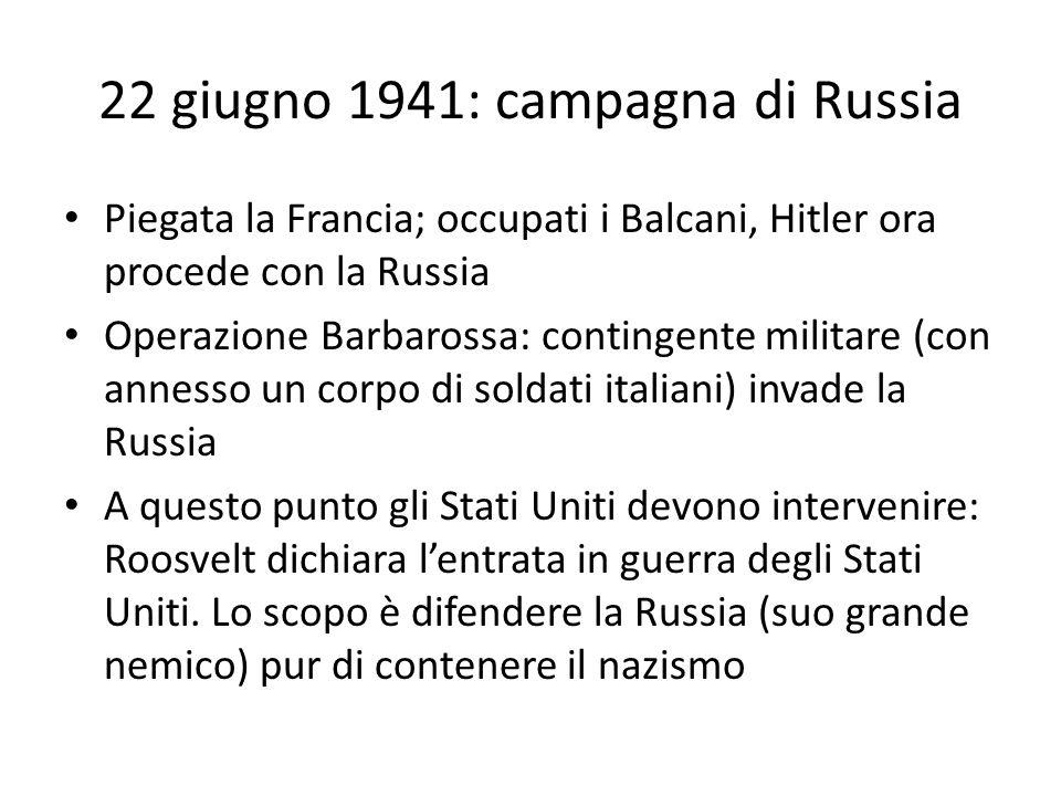 22 giugno 1941: campagna di Russia Piegata la Francia; occupati i Balcani, Hitler ora procede con la Russia Operazione Barbarossa: contingente militar