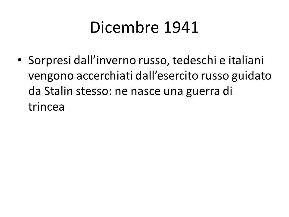 Dicembre 1941 Sorpresi dallinverno russo, tedeschi e italiani vengono accerchiati dallesercito russo guidato da Stalin stesso: ne nasce una guerra di