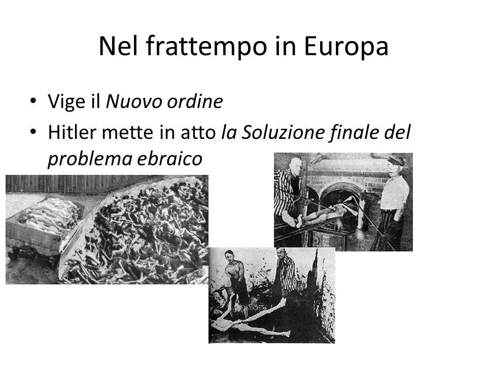 Nel frattempo in Europa Vige il Nuovo ordine Hitler mette in atto la Soluzione finale del problema ebraico