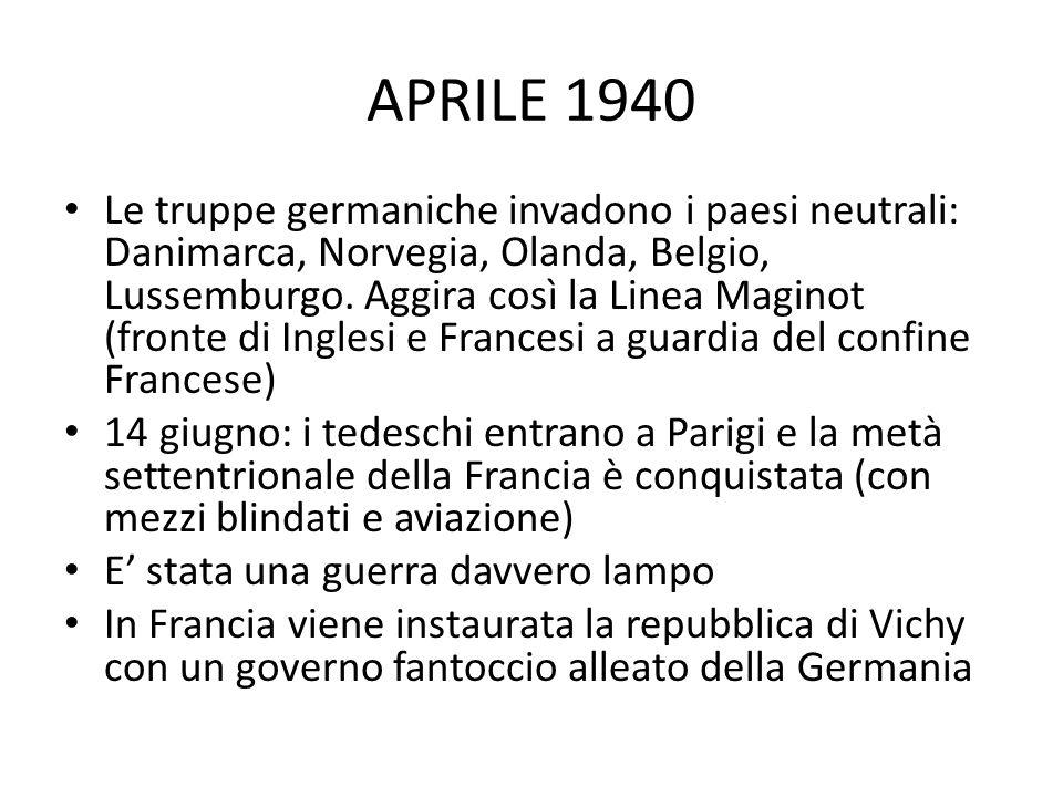 APRILE 1940 Le truppe germaniche invadono i paesi neutrali: Danimarca, Norvegia, Olanda, Belgio, Lussemburgo. Aggira così la Linea Maginot (fronte di
