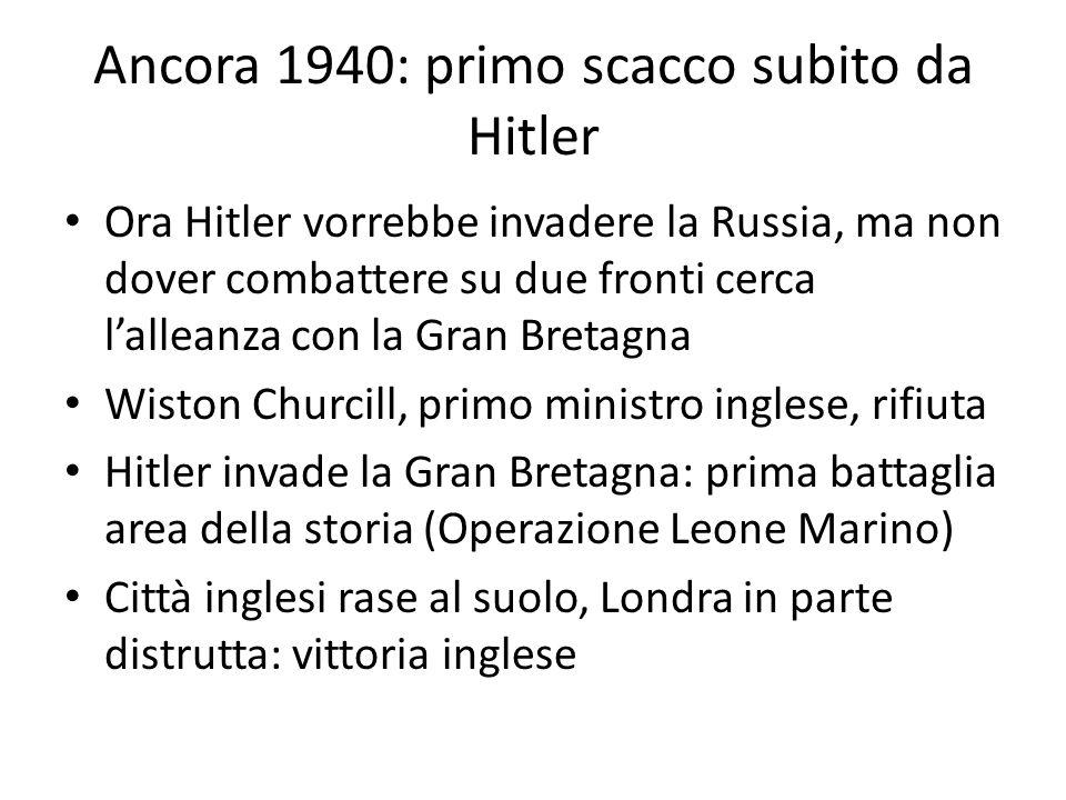 Ancora 1940: primo scacco subito da Hitler Ora Hitler vorrebbe invadere la Russia, ma non dover combattere su due fronti cerca lalleanza con la Gran B