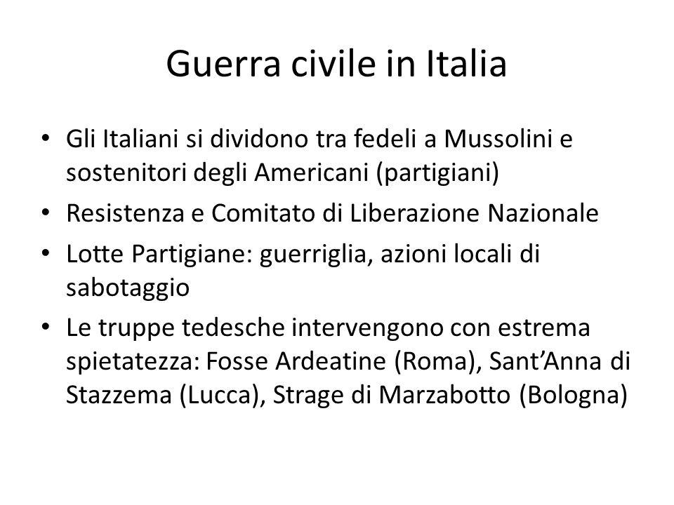 Guerra civile in Italia Gli Italiani si dividono tra fedeli a Mussolini e sostenitori degli Americani (partigiani) Resistenza e Comitato di Liberazion