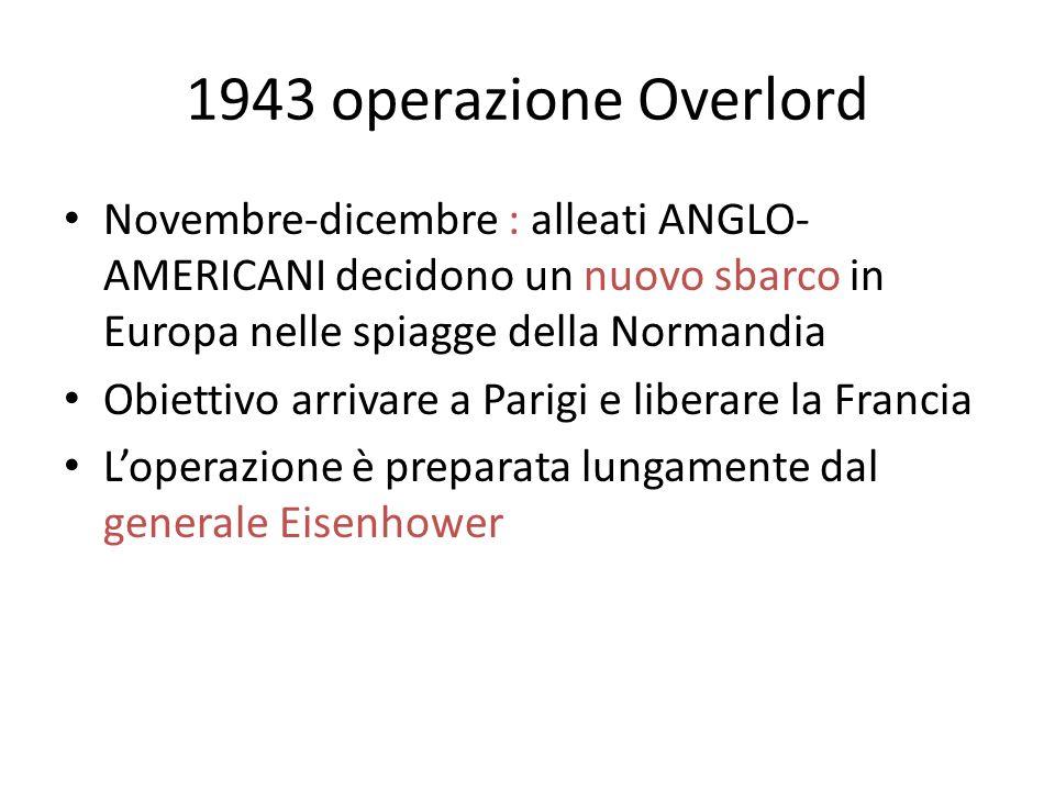 1943 operazione Overlord Novembre-dicembre : alleati ANGLO- AMERICANI decidono un nuovo sbarco in Europa nelle spiagge della Normandia Obiettivo arriv