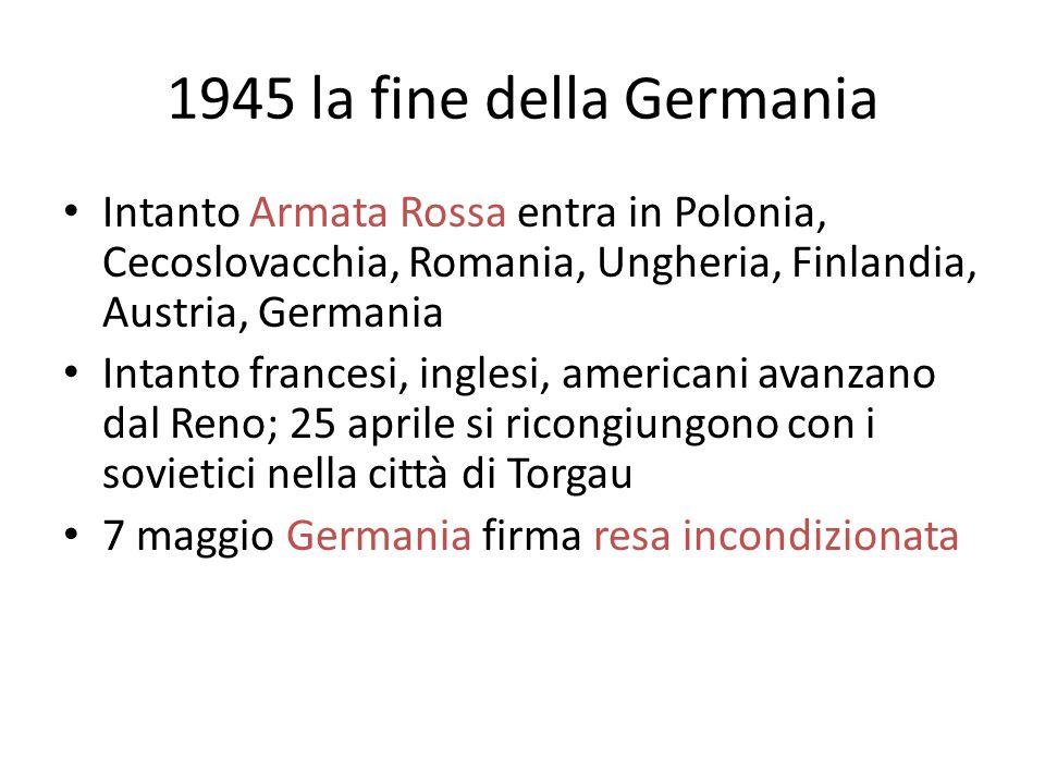 1945 la fine della Germania Intanto Armata Rossa entra in Polonia, Cecoslovacchia, Romania, Ungheria, Finlandia, Austria, Germania Intanto francesi, i