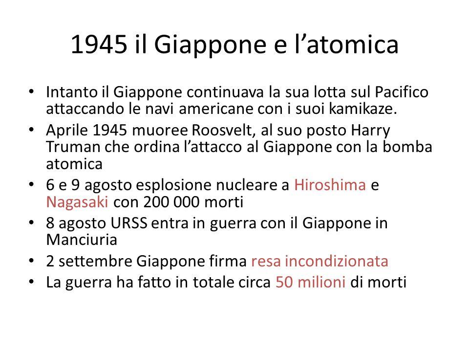 1945 il Giappone e latomica Intanto il Giappone continuava la sua lotta sul Pacifico attaccando le navi americane con i suoi kamikaze. Aprile 1945 muo