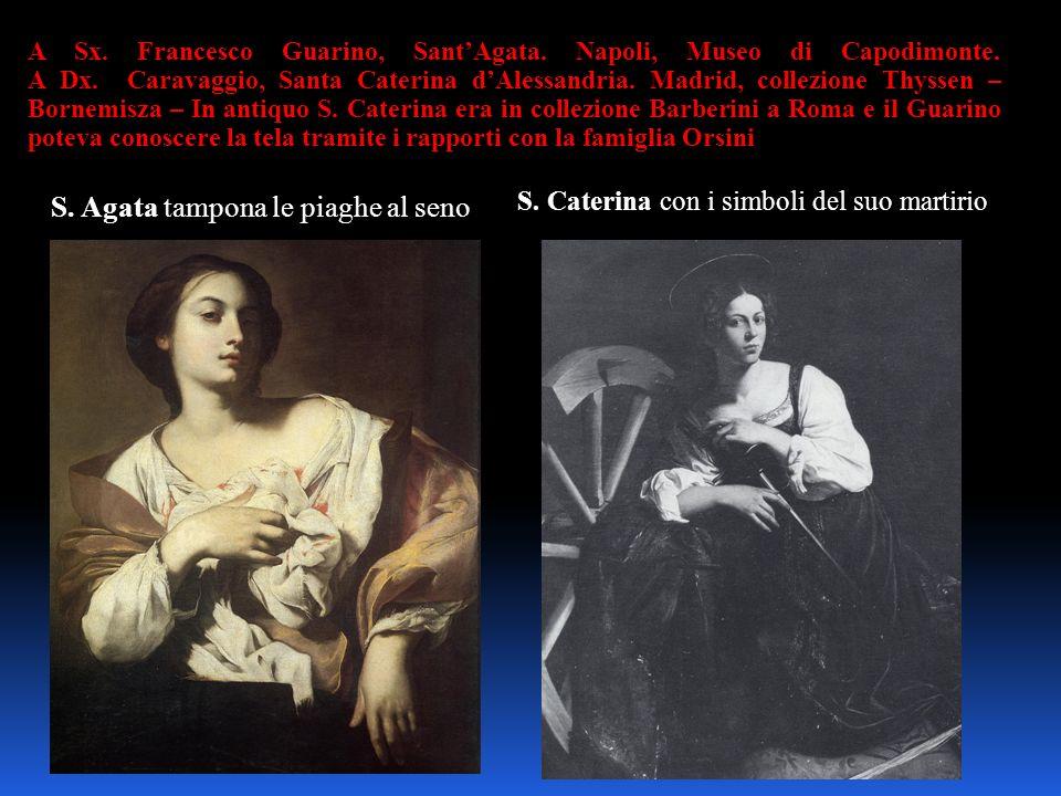 A Sx. Francesco Guarino, SantAgata. Napoli, Museo di Capodimonte. A Dx. Caravaggio, Santa Caterina dAlessandria. Madrid, collezione Thyssen – Bornemis