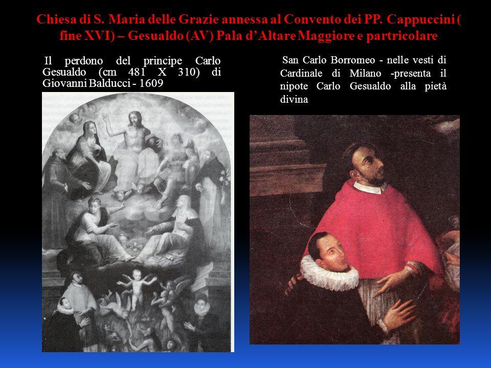 Chiesa di S. Maria delle Grazie annessa al Convento dei PP. Cappuccini ( fine XVI) – Gesualdo (AV) Pala dAltare Maggiore e partricolare Il perdono del