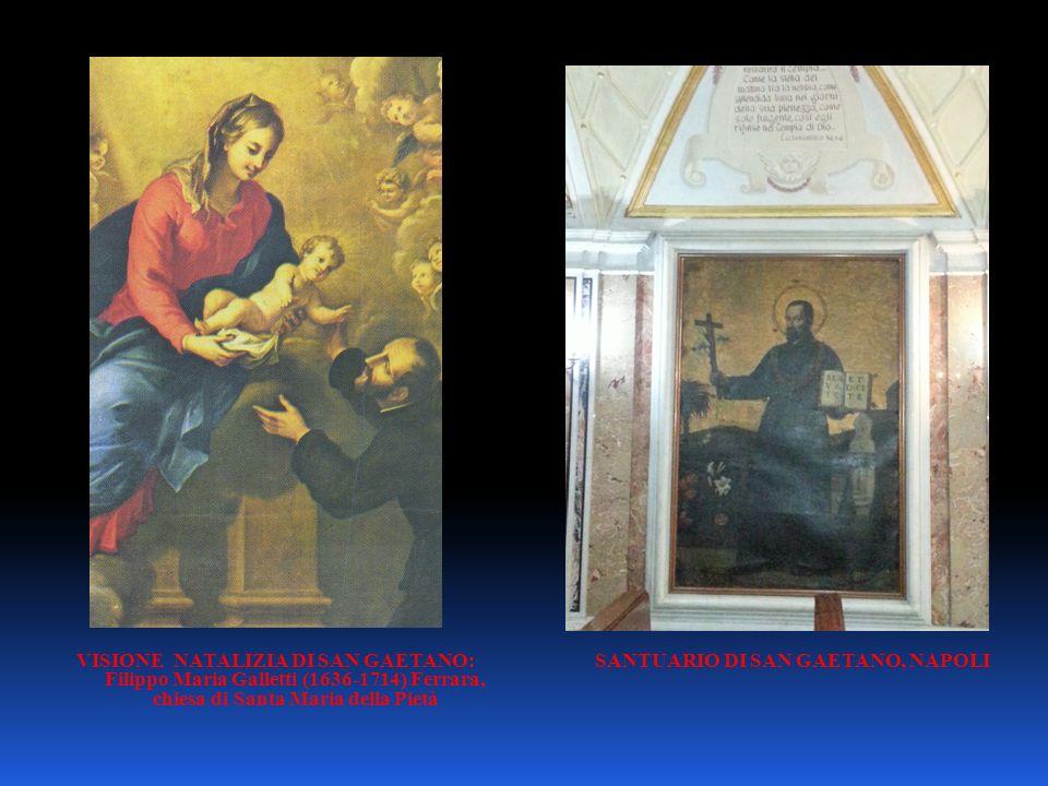 SANTUARIO DI SAN GAETANO, NAPOLIVISIONE NATALIZIA DI SAN GAETANO: Filippo Maria Galletti (1636-1714) Ferrara, chiesa di Santa Maria della Pietà