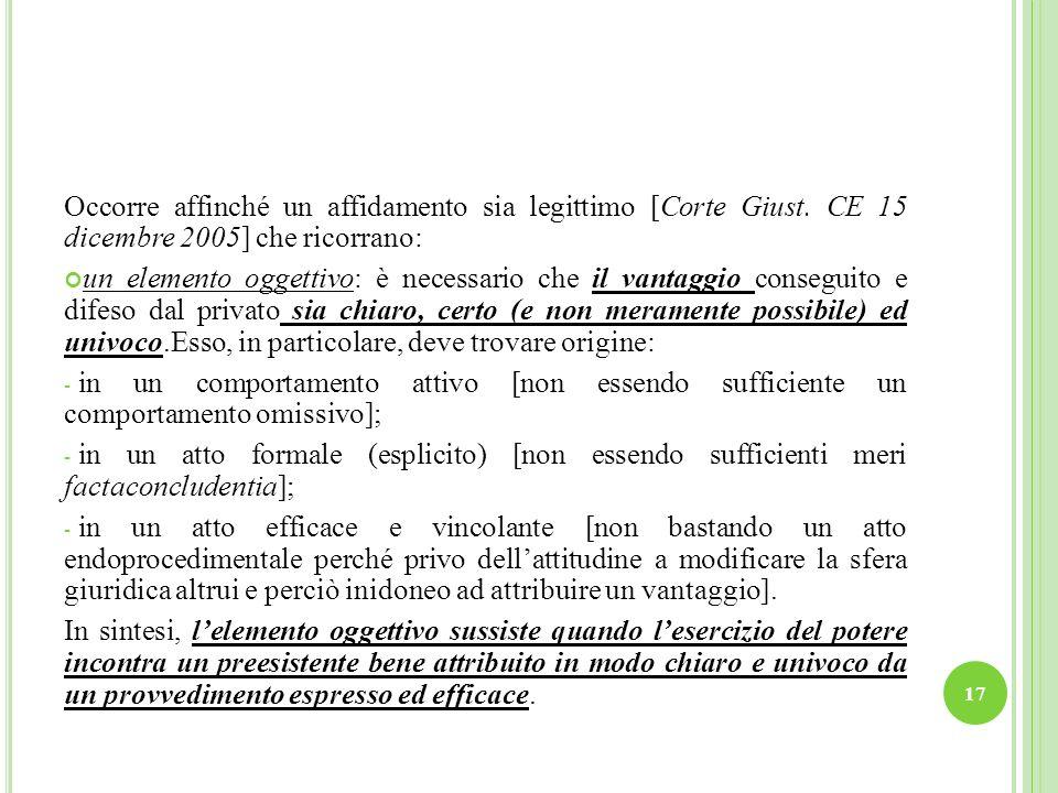 Occorre affinché un affidamento sia legittimo [Corte Giust. CE 15 dicembre 2005] che ricorrano: un elemento oggettivo: è necessario che il vantaggio c