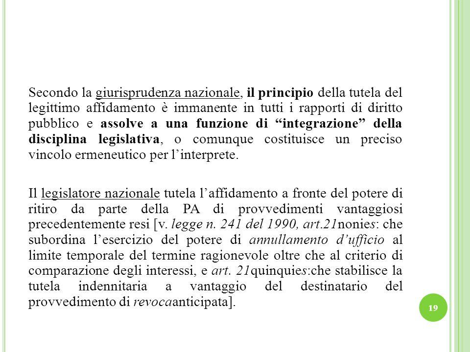 Secondo la giurisprudenza nazionale, il principio della tutela del legittimo affidamento è immanente in tutti i rapporti di diritto pubblico e assolve