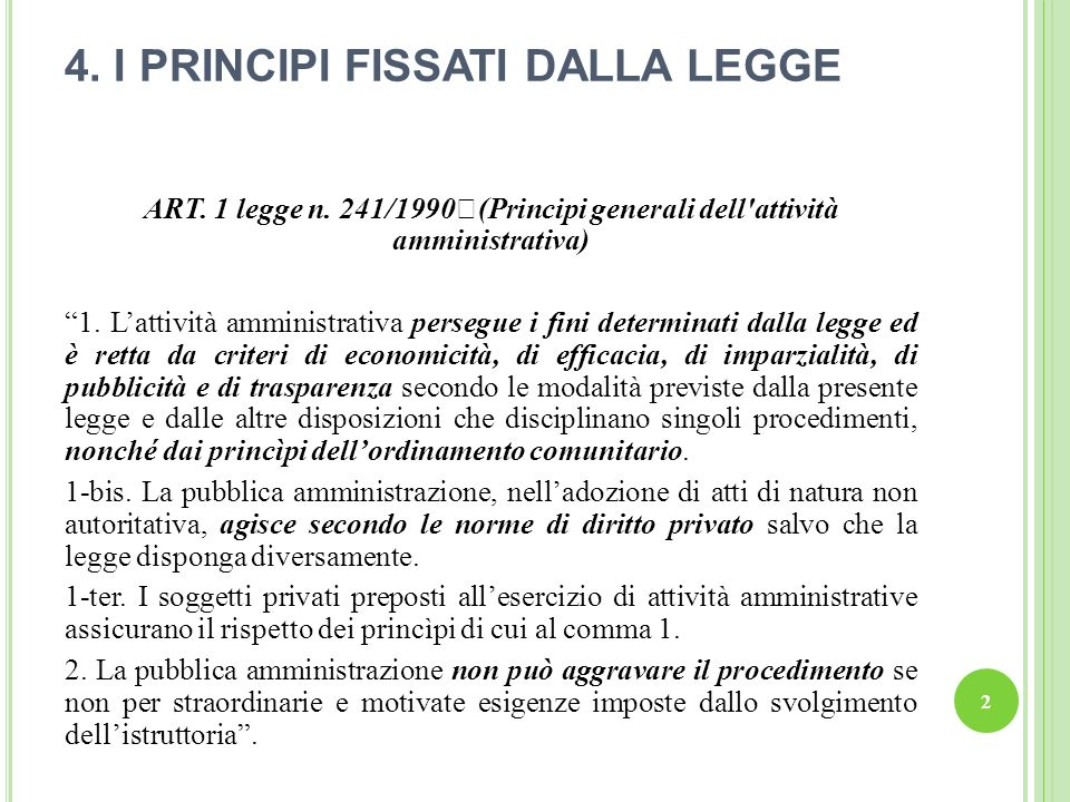 4. I PRINCIPI FISSATI DALLA LEGGE ART. 1 legge n. 241/1990 (Principi generali dell'attività amministrativa) 1. Lattività amministrativa persegue i fin