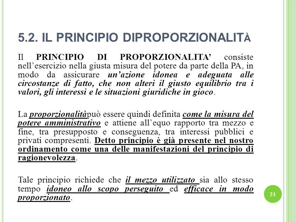 5.2. IL PRINCIPIO DIPROPORZIONALIT À Il PRINCIPIO DI PROPORZIONALITA consiste nellesercizio nella giusta misura del potere da parte della PA, in modo