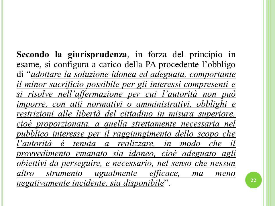 Secondo la giurisprudenza, in forza del principio in esame, si configura a carico della PA procedente lobbligo di adottare la soluzione idonea ed adeg