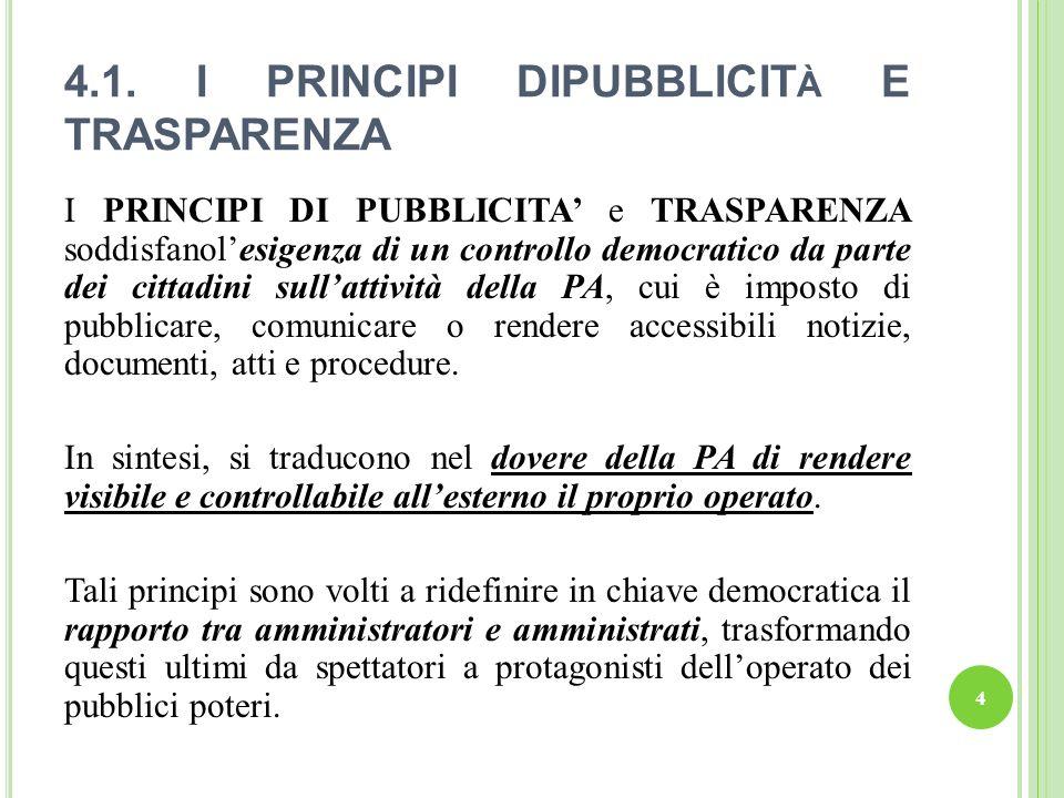 In particolare, il PRINCIPIO DI TRASPARENZA pone una regola generale di condotta alla PA, tesa a favorire la conoscibilità esterna dellazione amministrativa.