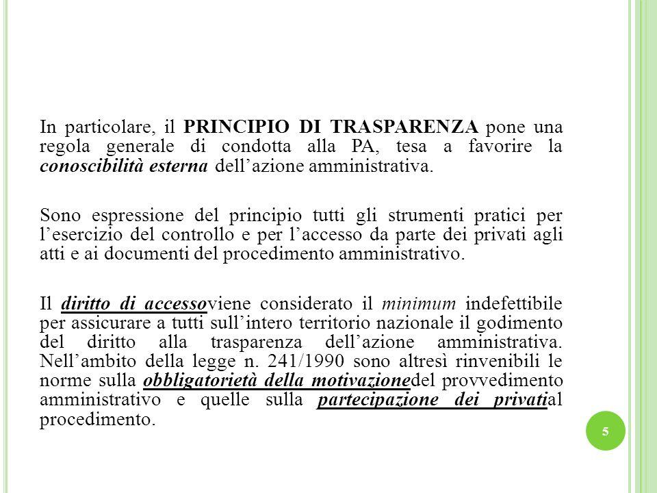 In particolare, il PRINCIPIO DI TRASPARENZA pone una regola generale di condotta alla PA, tesa a favorire la conoscibilità esterna dellazione amminist