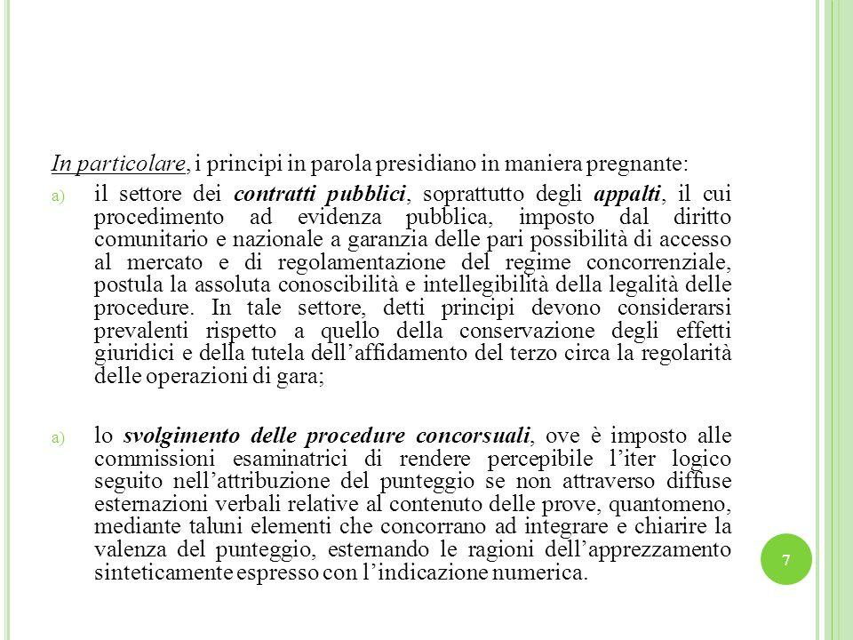 In particolare, i principi in parola presidiano in maniera pregnante: a) il settore dei contratti pubblici, soprattutto degli appalti, il cui procedim