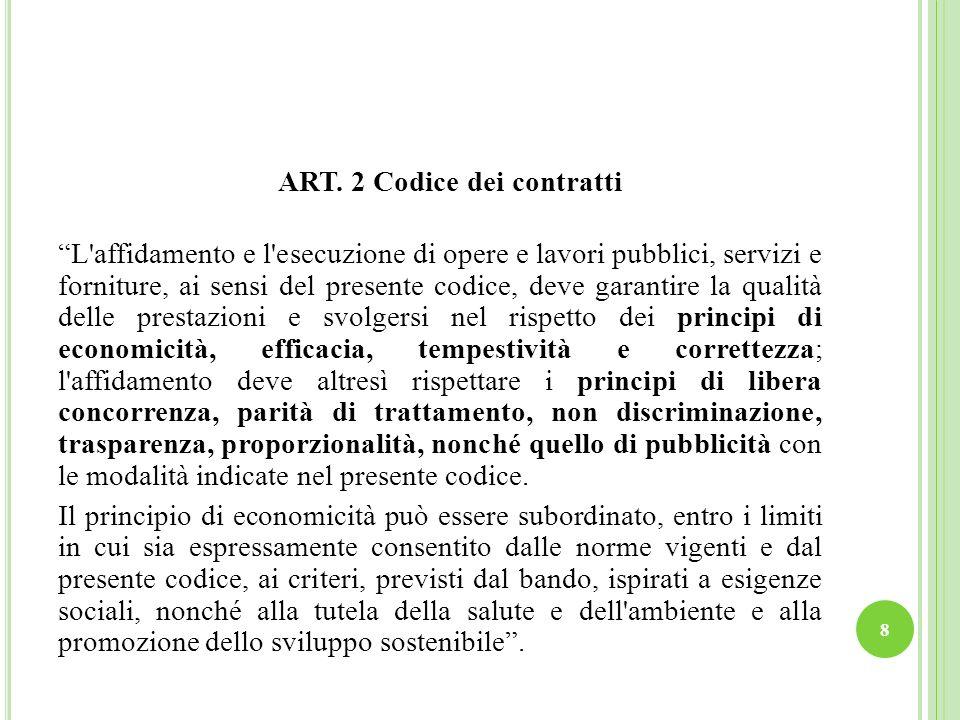 ART. 2 Codice dei contratti L'affidamento e l'esecuzione di opere e lavori pubblici, servizi e forniture, ai sensi del presente codice, deve garantire