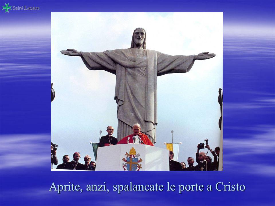 Aprite, anzi, spalancate le porte a Cristo
