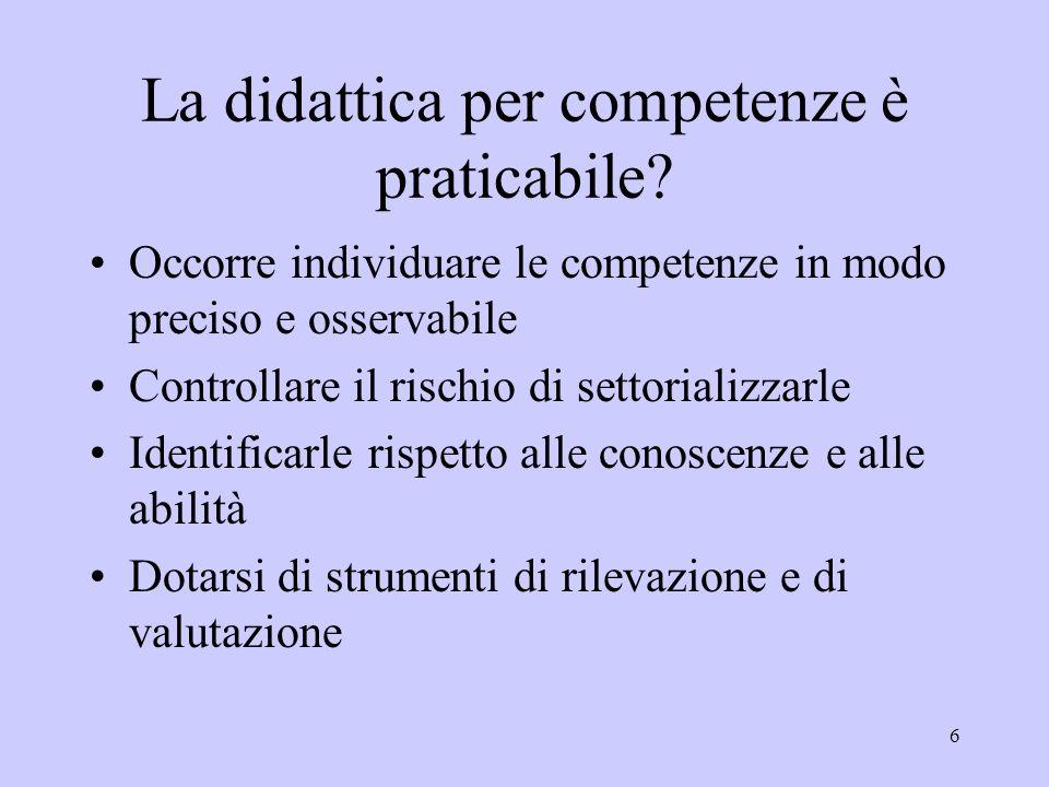 6 La didattica per competenze è praticabile? Occorre individuare le competenze in modo preciso e osservabile Controllare il rischio di settorializzarl