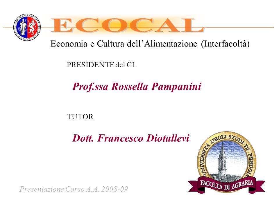 Presentazione Corso A.A. 2008-09 Economia e Cultura dellAlimentazione (Interfacoltà) PRESIDENTE del CL Prof.ssa Rossella Pampanini TUTOR Dott. Frances