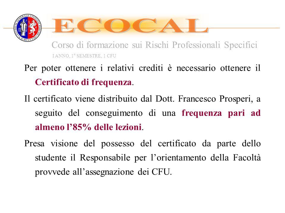 Corso di formazione sui Rischi Professionali Specifici I ANNO, 1° SEMESTRE, 1 CFU Per poter ottenere i relativi crediti è necessario ottenere il Certificato di frequenza.