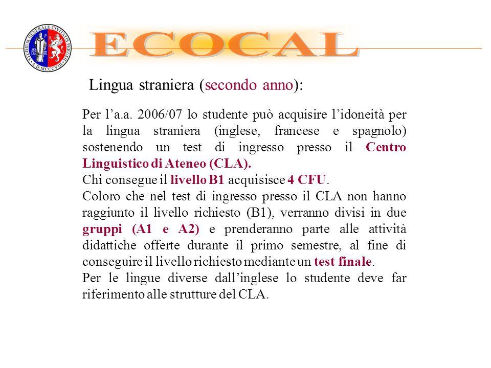 Lingua straniera (secondo anno): Per la.a. 2006/07 lo studente può acquisire lidoneità per la lingua straniera (inglese, francese e spagnolo) sostenen