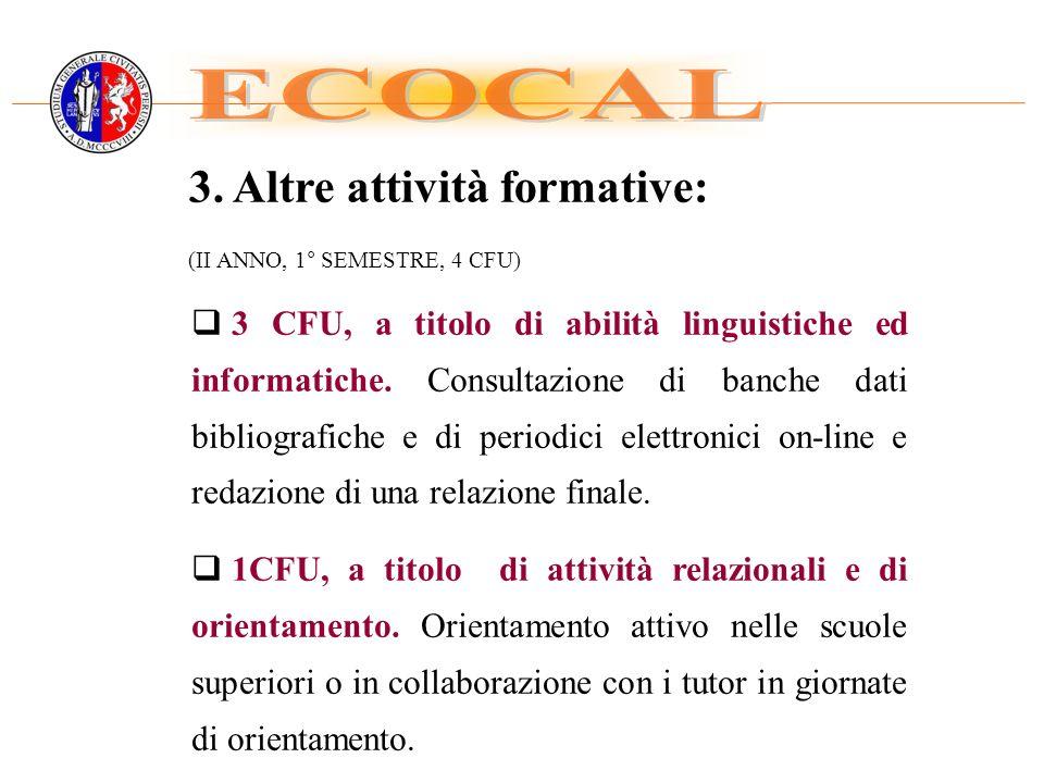 3. Altre attività formative: (II ANNO, 1° SEMESTRE, 4 CFU) 3 CFU, a titolo di abilità linguistiche ed informatiche. Consultazione di banche dati bibli