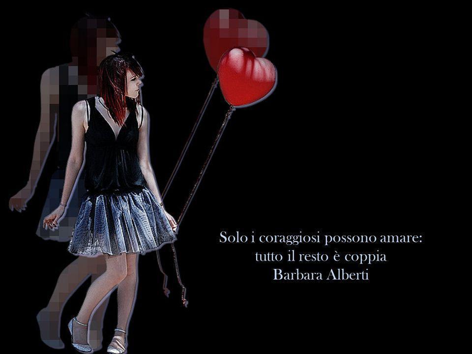 Solo i coraggiosi possono amare: tutto il resto è coppia Barbara Alberti