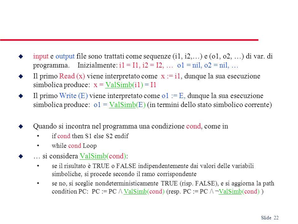 Slide 22 u input e output file sono trattati come sequenze (i1, i2,…) e (o1, o2, …) di var. di programma. Inizialmente: i1 = I1, i2 = I2, … o1 = nil,