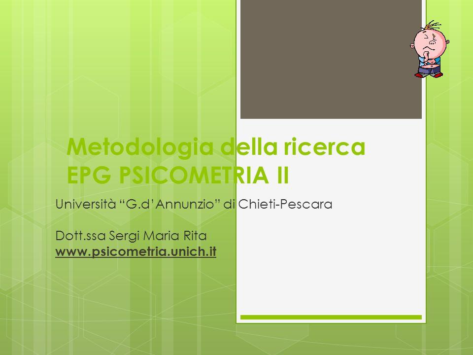 Metodologia della ricerca EPG PSICOMETRIA II Università G.dAnnunzio di Chieti-Pescara Dott.ssa Sergi Maria Rita www.psicometria.unich.it